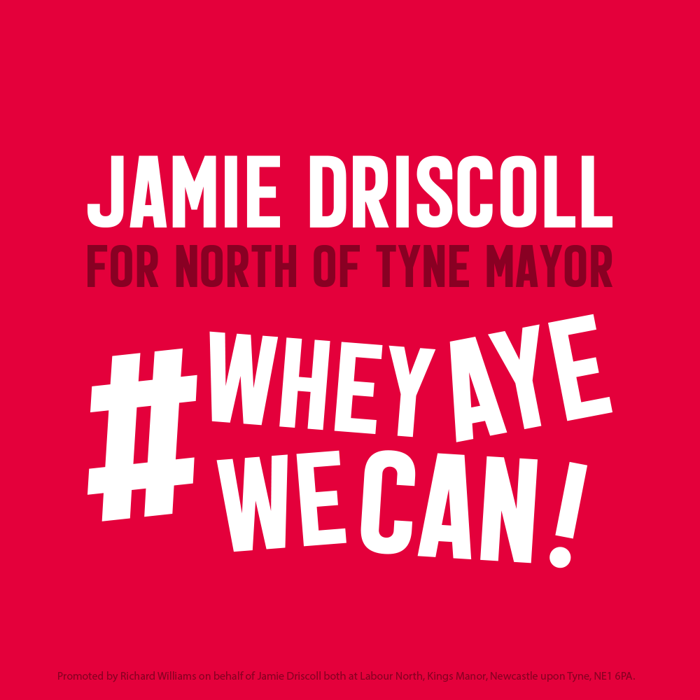 Jamie Driscoll for North of Tyne Mayor #WheyAyeWeCan